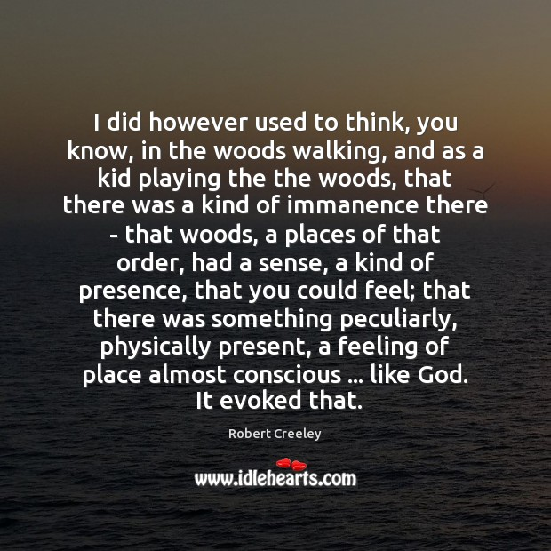 I did however used to think, you know, in the woods walking, Image