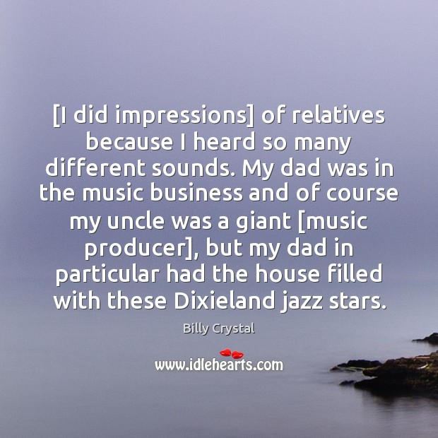 [I did impressions] of relatives because I heard so many different sounds. Image