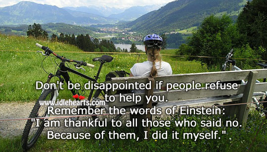 Image, Don't be disappointed if people refuse to help you.