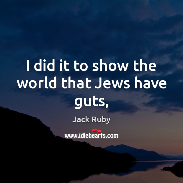 I did it to show the world that Jews have guts, Image