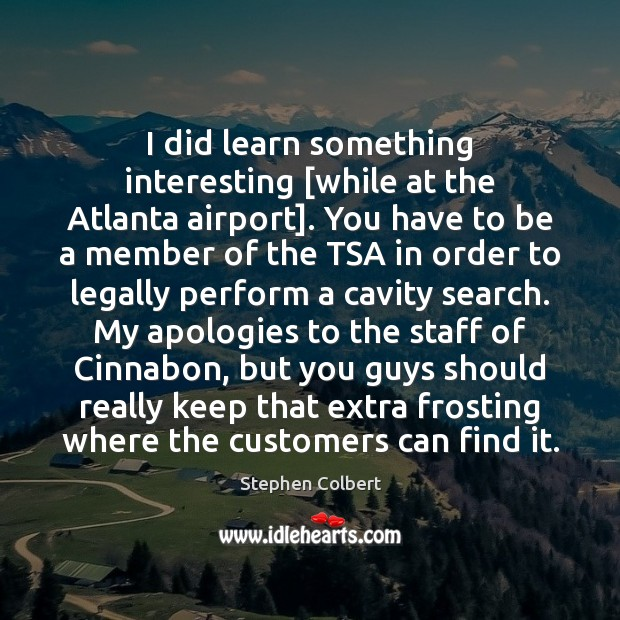 I did learn something interesting [while at the Atlanta airport]. You have Image