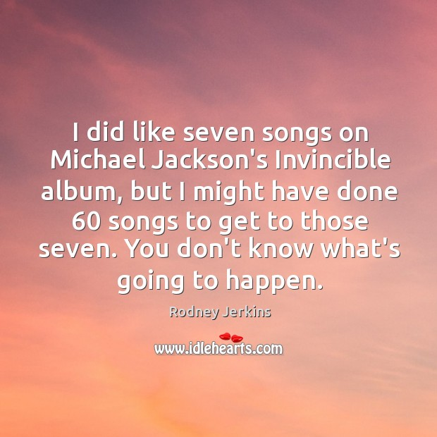 I did like seven songs on Michael Jackson's Invincible album, but I Image