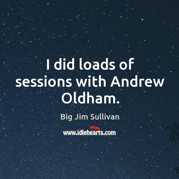 Image, I did loads of sessions with andrew oldham.