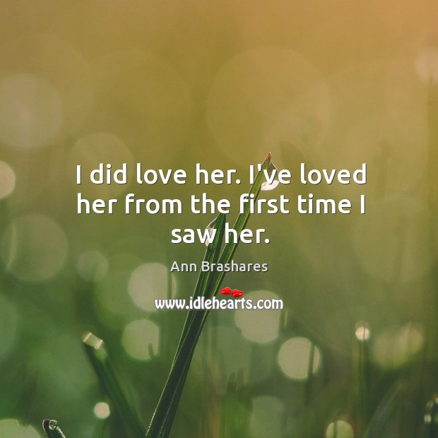 I did love her. I've loved her from the first time I saw her. Image