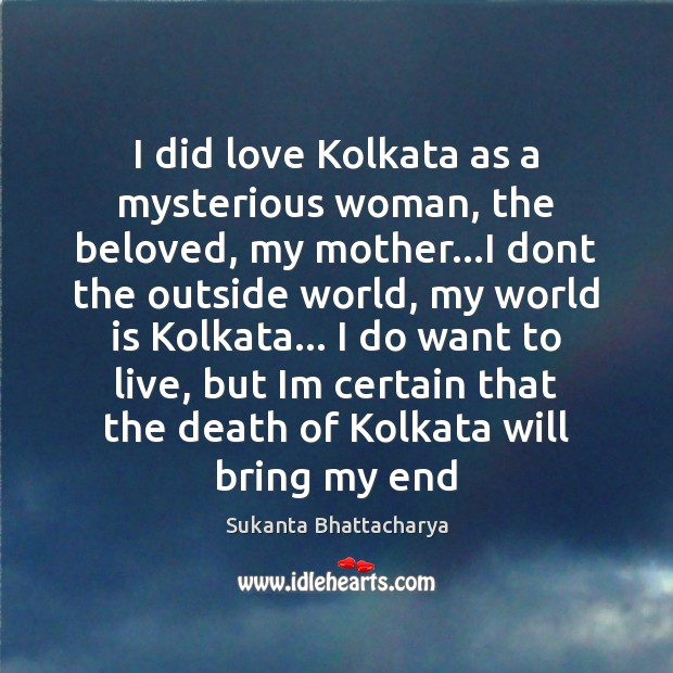 I did love Kolkata as a mysterious woman, the beloved, my mother… Image
