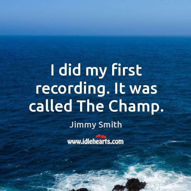 I did my first recording. It was called the champ. Image