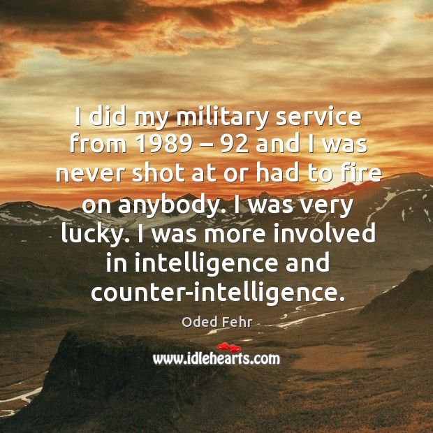 I did my military service from 1989 – 92 and I was never shot at or had to fire on anybody. Image