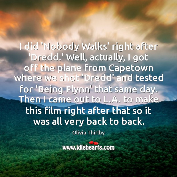 I did 'Nobody Walks' right after 'Dredd.' Well, actually, I got Olivia Thirlby Picture Quote