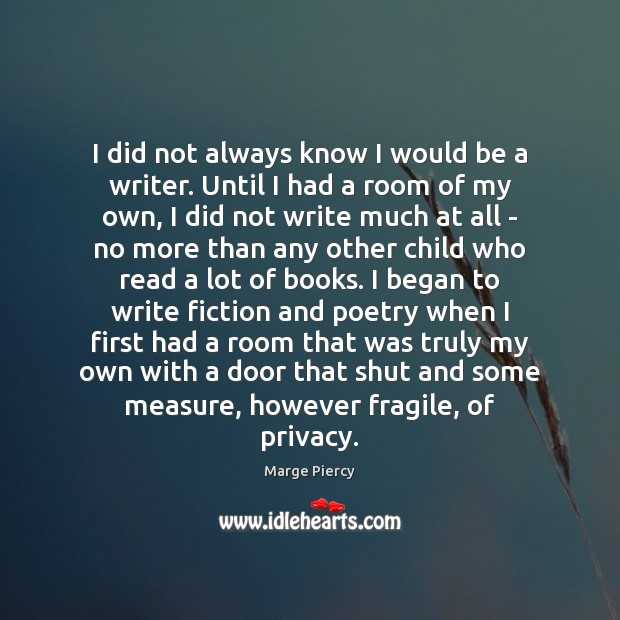 I did not always know I would be a writer. Until I Marge Piercy Picture Quote