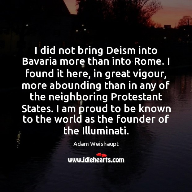 Image, I did not bring Deism into Bavaria more than into Rome. I