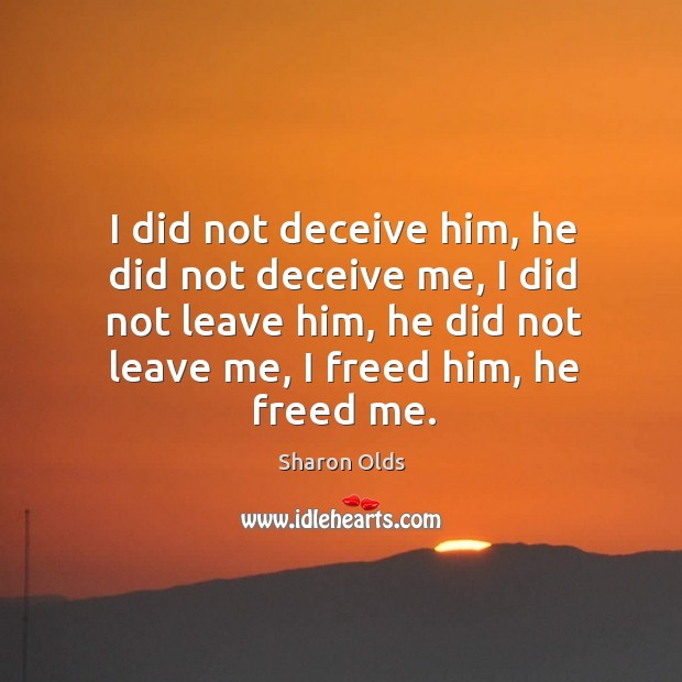 I did not deceive him, he did not deceive me, I did Image