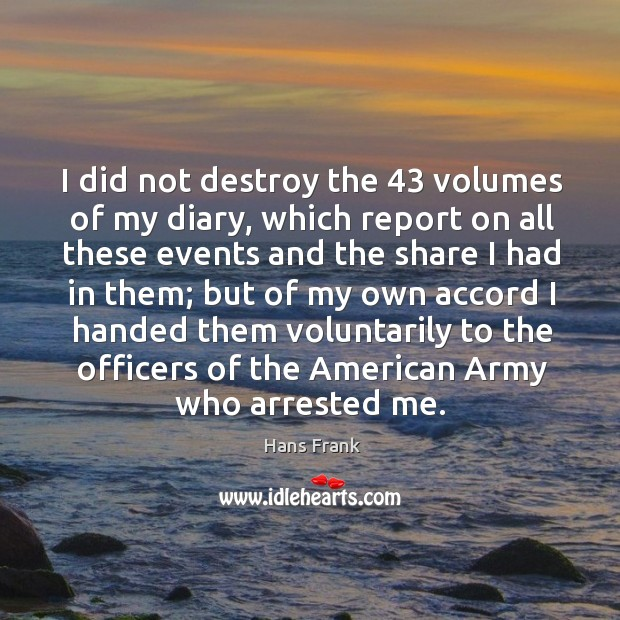 Image, I did not destroy the 43 volumes of my diary, which report on all these events and the share
