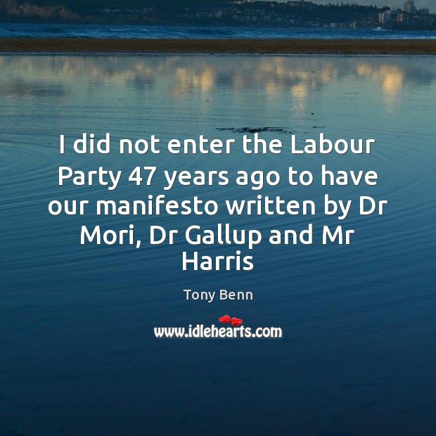 I did not enter the Labour Party 47 years ago to have our Image