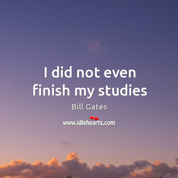 I did not even finish my studies Image