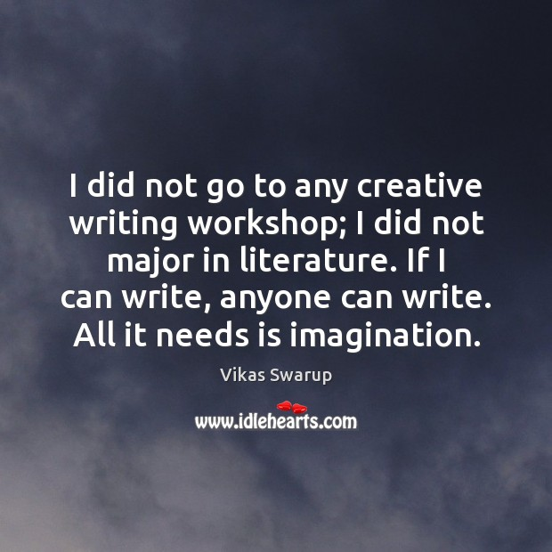 I did not go to any creative writing workshop; I did not Image