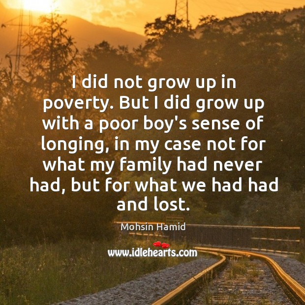 I did not grow up in poverty. But I did grow up Image