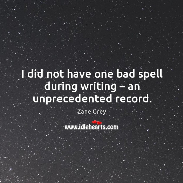 I did not have one bad spell during writing – an unprecedented record. Image