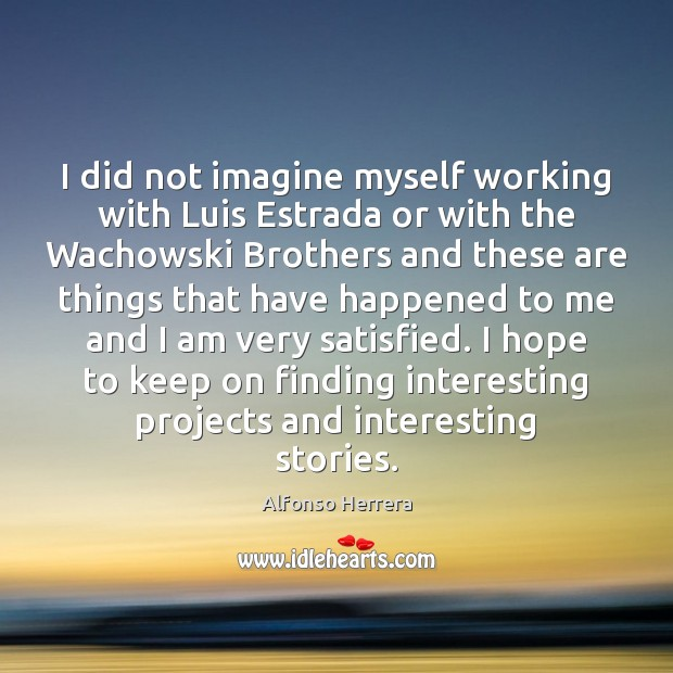 I did not imagine myself working with Luis Estrada or with the Image