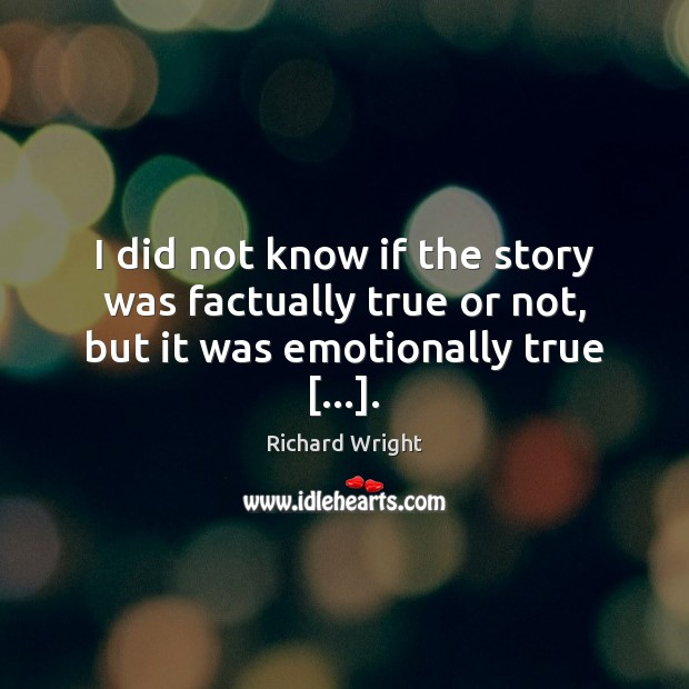 I did not know if the story was factually true or not, but it was emotionally true […]. Image