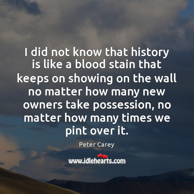 I did not know that history is like a blood stain that Image