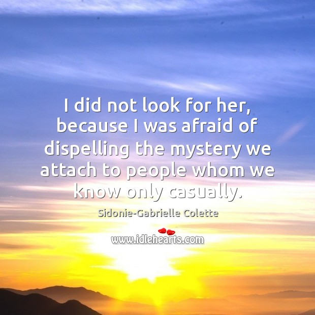 I did not look for her, because I was afraid of dispelling Sidonie-Gabrielle Colette Picture Quote