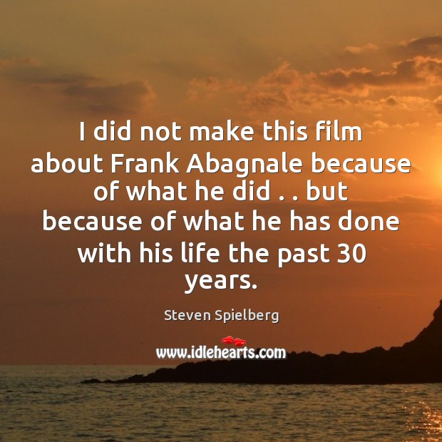 Image, I did not make this film about Frank Abagnale because of what