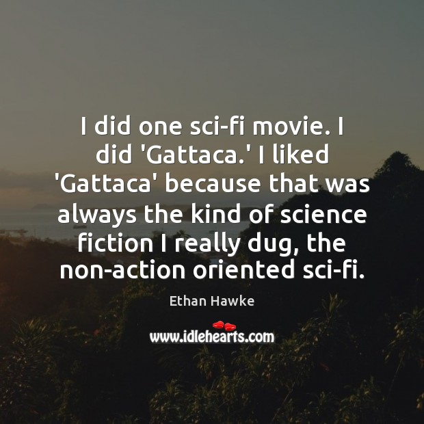 I did one sci-fi movie. I did 'Gattaca.' I liked 'Gattaca' Ethan Hawke Picture Quote