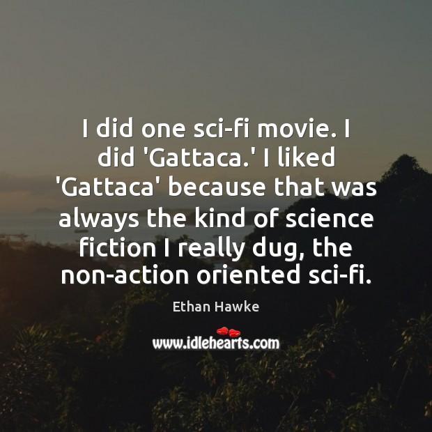 I did one sci-fi movie. I did 'Gattaca.' I liked 'Gattaca' Image