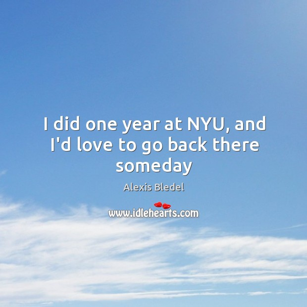 Image, I did one year at NYU, and I'd love to go back there someday
