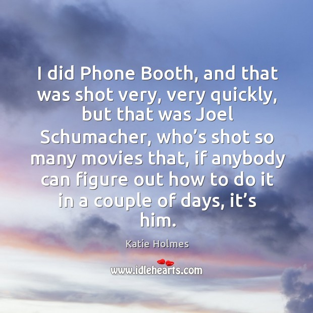 I did phone booth, and that was shot very, very quickly, but that was joel schumacher Image