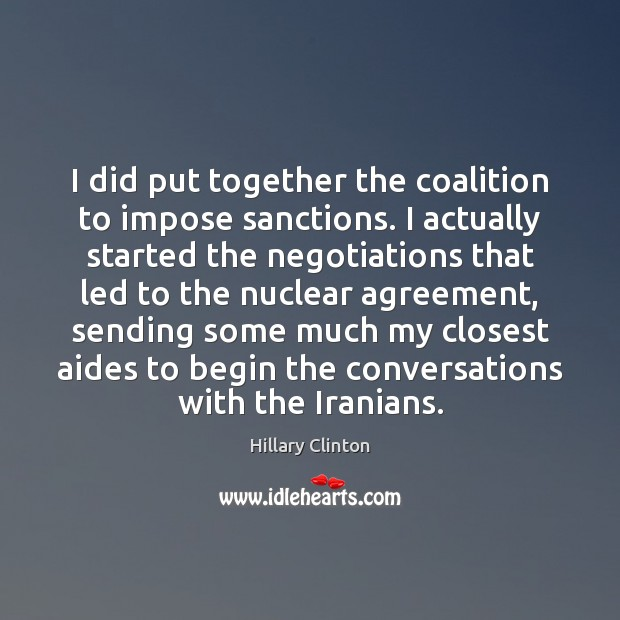 Image, I did put together the coalition to impose sanctions. I actually started