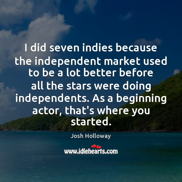 Image, I did seven indies because the independent market used to be a