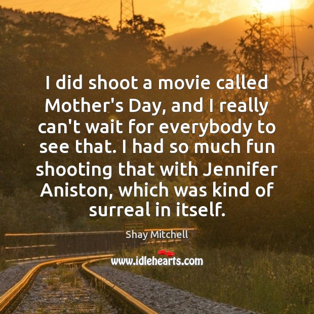 I did shoot a movie called Mother's Day, and I really can't Mother's Day Quotes Image