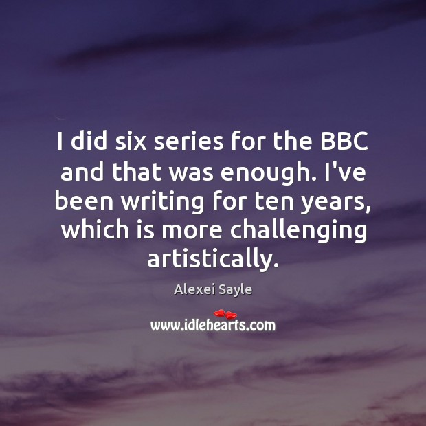 Image, I did six series for the BBC and that was enough. I've