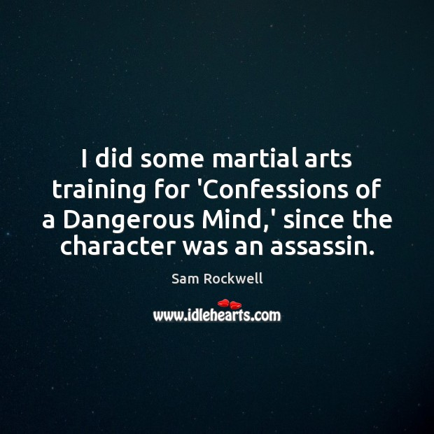 I did some martial arts training for 'Confessions of a Dangerous Mind, Sam Rockwell Picture Quote