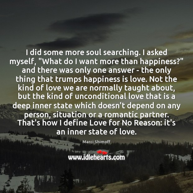 "I did some more soul searching. I asked myself, ""What do I Happiness Quotes Image"