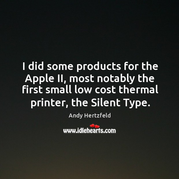 Image, I did some products for the apple ii, most notably the first small low cost thermal printer, the silent type.