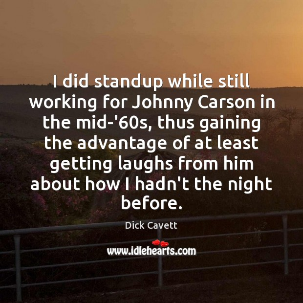 I did standup while still working for Johnny Carson in the mid-'60 Dick Cavett Picture Quote
