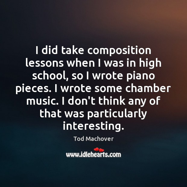 I did take composition lessons when I was in high school, so Tod Machover Picture Quote