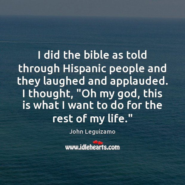 I did the bible as told through Hispanic people and they laughed John Leguizamo Picture Quote