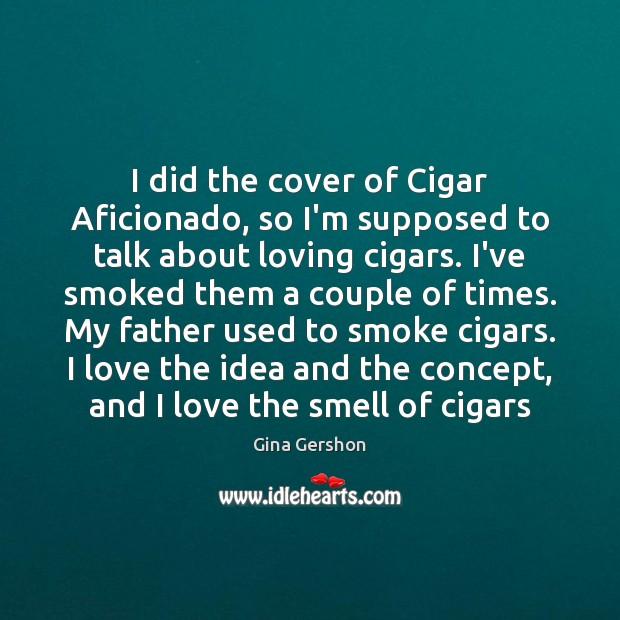 Image, I did the cover of Cigar Aficionado, so I'm supposed to talk