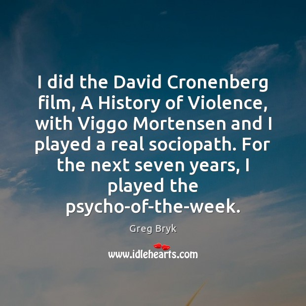 I did the David Cronenberg film, A History of Violence, with Viggo Greg Bryk Picture Quote