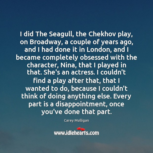 Image, I did The Seagull, the Chekhov play, on Broadway, a couple of