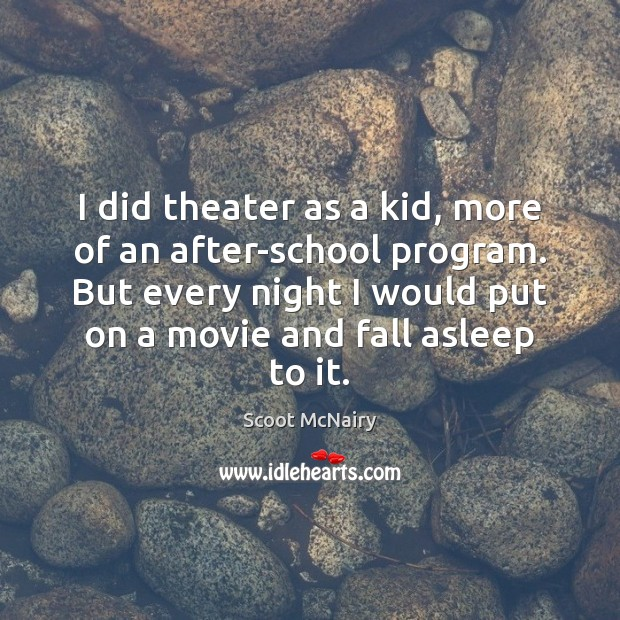 Image, I did theater as a kid, more of an after-school program. But
