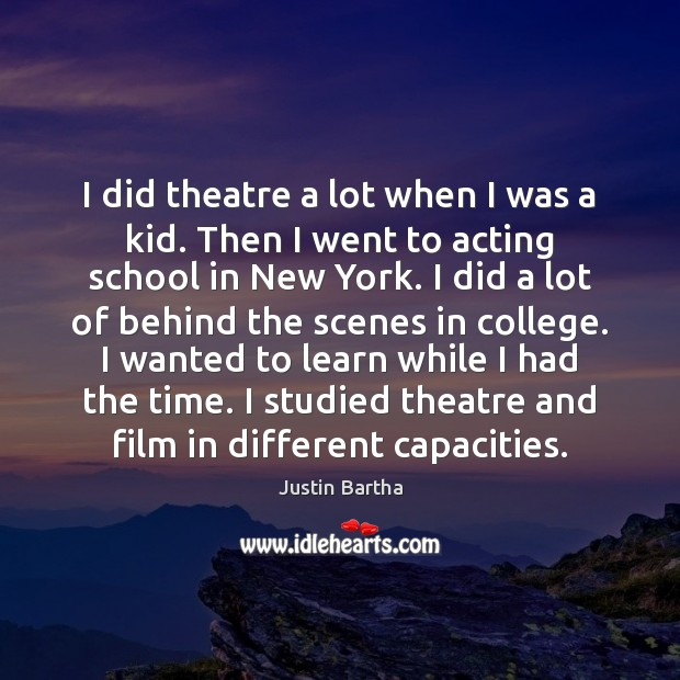 Image, I did theatre a lot when I was a kid. Then I
