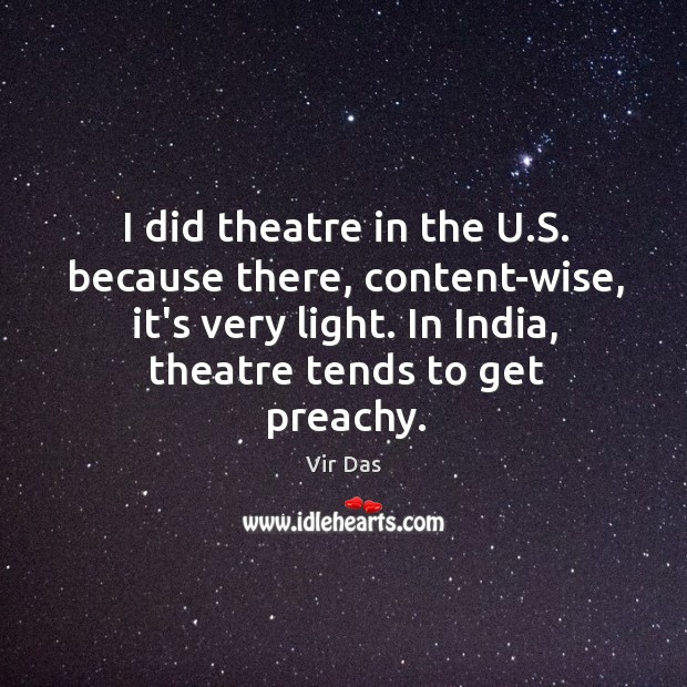 I did theatre in the U.S. because there, content-wise, it's very Vir Das Picture Quote
