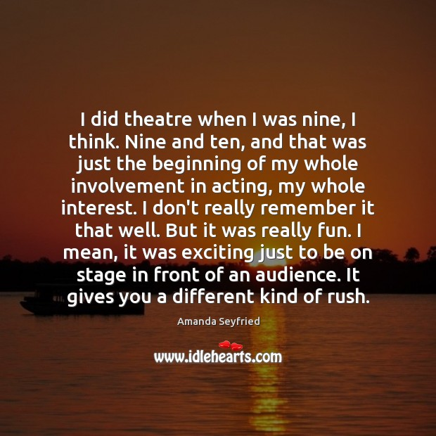 Image, I did theatre when I was nine, I think. Nine and ten,