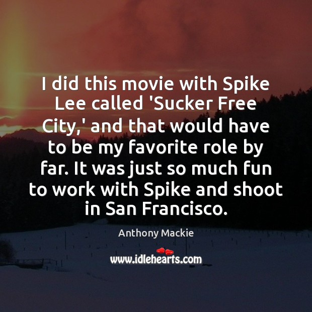 Image, I did this movie with Spike Lee called 'Sucker Free City,'
