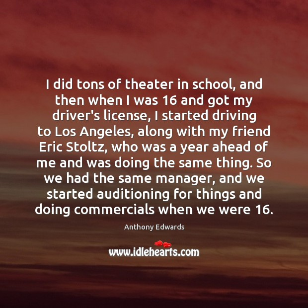 Image, I did tons of theater in school, and then when I was 16