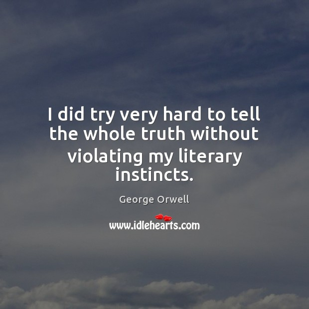 I did try very hard to tell the whole truth without violating my literary instincts. Image
